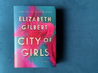 City of Girls, by Elizabeth Gilbert